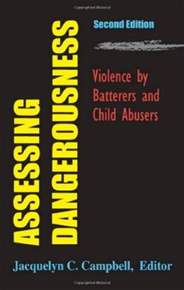 Assessing Dangerousness: Violence by Batterers and Child Abusers, by Campbell, 2nd Edition 9780826102980