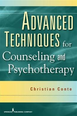 Advanced Techniques for Counseling and Psychotherapy, by Conte 9780826104502