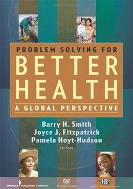 Problem Solving for Better Health: A Global Perspective 1 9780826104687