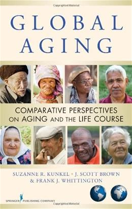 Global Aging: Comparative Perspectives on Aging and the Life Course, by Kunkel 9780826105462