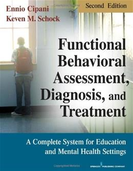 Functional Behavioral Assessment, Diagnosis, and Treatment, Second Edition: A Complete System for Education and Mental Health Settings 2 9780826106049