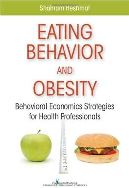 Eating Behavior and Obesity: Behavioral Economics Strategies for Health Professionals, by Heshmat 9780826106216