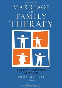 Marriage and Family Therapy: A Practice Oriented Approach, by Metcalf 9780826106810