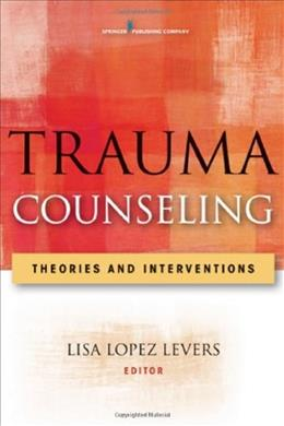 Trauma Counseling: Theories and Interventions, by Lopez 9780826106834
