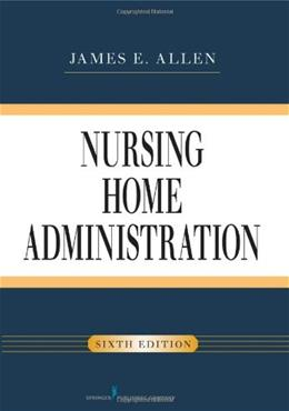 Nursing Home Administration, by Allen, 6th Edition 9780826107046