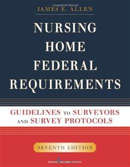 Nursing Home Federal Requirements: Guidelines to Surveyors and Survey Protocols, by Allen, 7th Edition 9780826107909