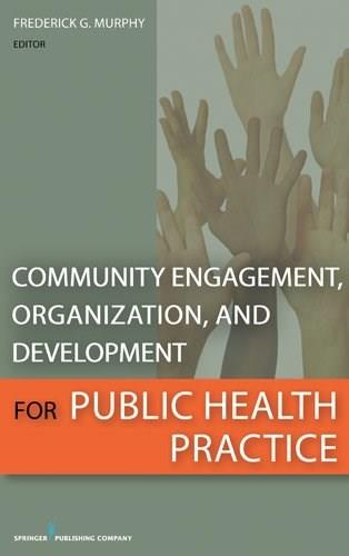 Community Engagement, Organization, and Development for Public Health Practice, by Murphy 9780826108012