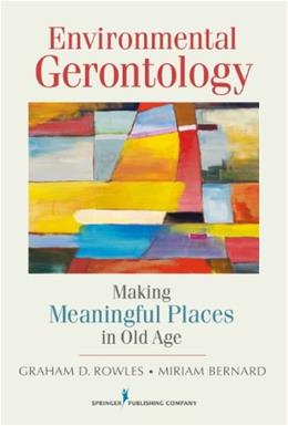 Environmental Gerontology: Making Meaningful Places in Old Age, by Rowles 9780826108135