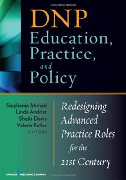 DNP Education, Practice, and Policy: Redesigning Advanced Practice Roles for the 21st Century, by Davis 9780826108159