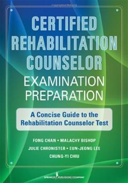 Certified Rehabilitation Counselor Examination Preparation: A Concise Guide to the Rehabilitation Counselor Test, by Chan 9780826108418