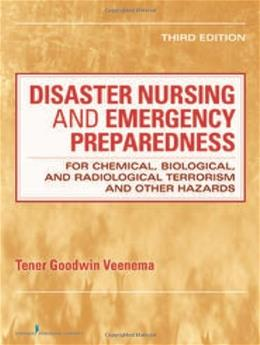 Disaster Nursing and Emergency Preparedness for Chemical, Biological, and Radiological Terrorism and Other Hazards, by Veenema, 3rd Edition 9780826108647