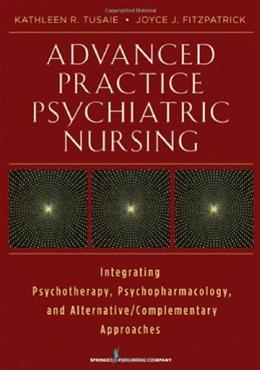 Advanced Practice Psychiatric Nursing: Integrating Psychotherapy, Psychopharmacology, and Complementary and Alternative Approaches, by Tusaie 9780826108708