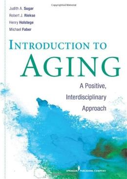 Introduction to Aging: A Positive, Interdisciplinary Approach, by Sugar 9780826108807