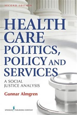 Health Care Politics, Policy, and Services: A Social Justice Analysis, by Almgren, 2nd Edition 9780826108876