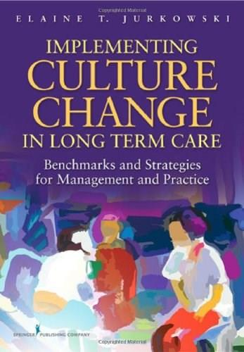 Implementing Culture Change in Long Term Care: Benchmarks and Strategies for Management and Practice, by Jurkowski 9780826109088