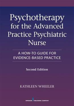 Psychotherapy for the Advanced Practice Psychiatric Nurse, by Wheeler, 2nd Edition 9780826110008