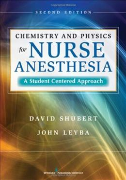 Chemistry and Physics for Nurse Anesthesia: A Student Centered Approach, by Shubert, 2nd Edition 9780826110435