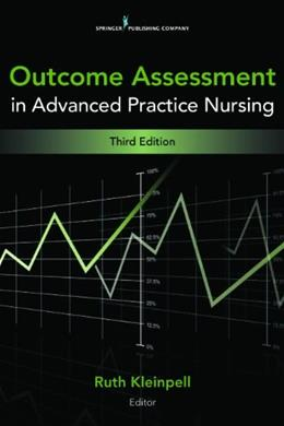 Outcome Assessment in Advanced Practice Nursing, by Kleinpell , 3rd Edition 9780826110473