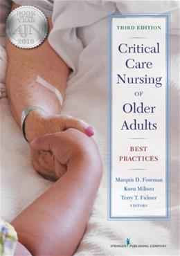 Critical Care Nursing of Older Adults: Best Practices, by Foreman, 3rd Edition 9780826110961