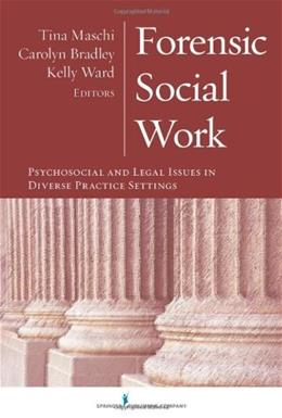 Forensic Social Work: Psychosocial and Legal Issues in Diverse Practice Settings, by Maschi 9780826118578