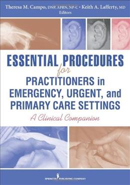 Essential Procedures for Practitioners in Emergency, Urgent, and Primary Care Settings: A Clinical Companion, by Campo 9780826118783