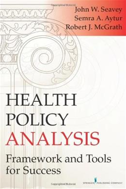 Health Policy Analysis: Framework and Tools for Success, by Seavey 9780826119230