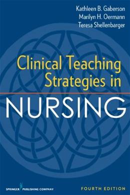 Clinical Teaching Strategies in Nursing, by Gaberson, 4rth Edition 9780826119612