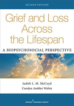 Grief and Loss Across the Lifespan, Second Edition: A Biopsychosocial Perspective, by McCoyd 2 9780826120281