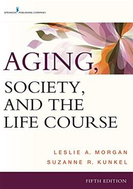Aging, Society, and the Life Course, by Morgan, 5th Edition 9780826121721