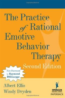 Practice of Rational Emotive Behavior Therapy, by Ellis, 2nd Edition 9780826122162