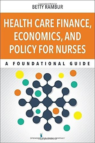 Health Care Finance, Economics, and Policy for Nurses: A Foundational Guide, by Rambur 9780826123220