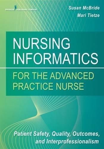 Nursing Informatics for the Advanced Practice Nurse: Patient Safety, Quality, Outcomes, and Interprofessionalism, by McBride 9780826124883