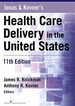 Jonas and Kovners Health Care Delivery in the United States, 11th Edition 9780826125279