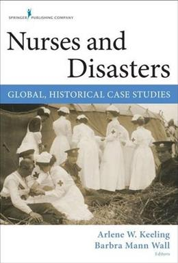Nurses and Disasters: Global, Historical Case Studies 1 9780826126726