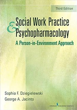 Social Work Practice and Psychopharmacology: A Person-in-Environment Approach, by Dziegielewski, 3rd Edition 9780826130396