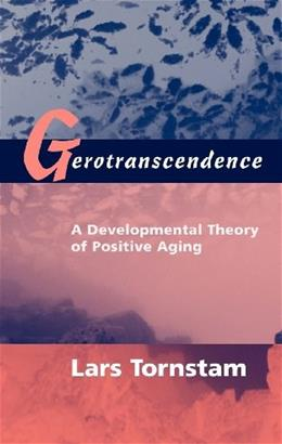Gerotranscendence: A Developmental Theory of Positive Aging, by Tornstam 9780826131348