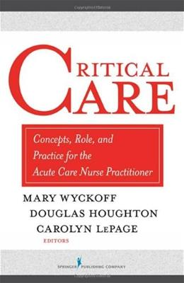 Critical Care: Concepts, Role, and Practice for the Acute Care Nurse Practitioner, by Wyckoff 9780826138262