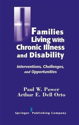 Families Living With Chronic Illess And Disability: Interventions, Challenges, and Opportunities, by Power 9780826155818