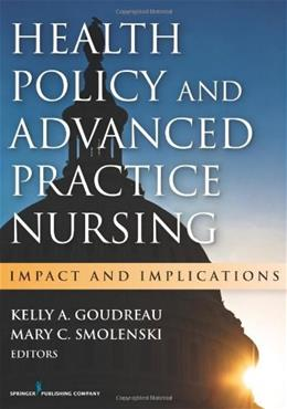 Health Policy and Advanced Practice Nursing: Impact and Implications, by Goudreau 9780826169426