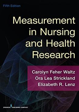 Measurement in Nursing and Health Research, by Waltz, 5th Edition 9780826170613