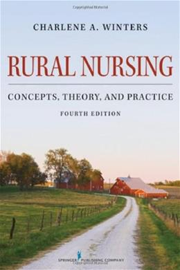 Rural Nursing, Fourth Edition: Concepts, Theory, and Practice, by Winters, 4th Edition 9780826170859