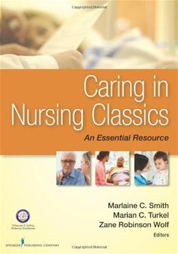 Caring in Nursing Classics: An Essential Resource, by Smith 9780826171115