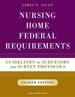 Nursing Home Federal Requirements, 8th Edition: Guidelines to Surveyors and Survey Protocols, by Allen, 8th Edition 9780826171245