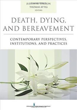 Death, Dying, and Bereavement: Contemporary Perspectives, Institutions, and Practices, by Stillion 9780826171412