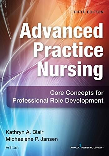 Advanced Practice Nursing, Fifth Edition: Core Concepts for Professional Role Development, by Blair, 5th Edition 9780826172518