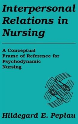 Interpersonal Relations in Nursing: A Conceptual Frame of Reference for Psychodynamic Nursing, by Peplau 9780826179104