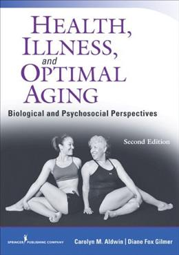 Health, Illness, and Optimal Aging, Second Edition: Biological and Psychosocial Perspectives 2 9780826193469