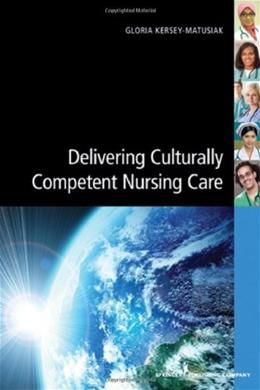 Delivering Culturally Competent Nursing Care, by Kersey-Matusiak 9780826193810