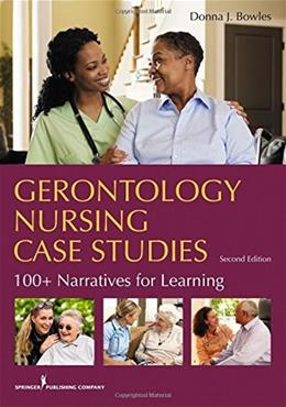 Gerontology Nursing Case Studies: 100+ Narratives for Learning, by Bowles, 2nd Edition 9780826194046
