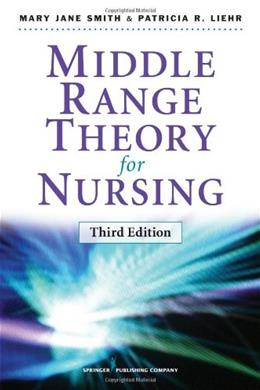 Middle Range Theory for Nursing, by Smith, 3rd Edition 9780826195517